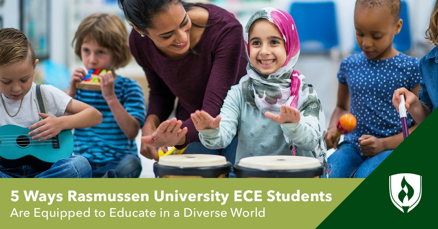 5 Ways Rasmussen College ECE Students Are Equipped to Educate in a Diverse World. Learn more about how Rasmussen College students are uniquely qualified to teach diverse populations.