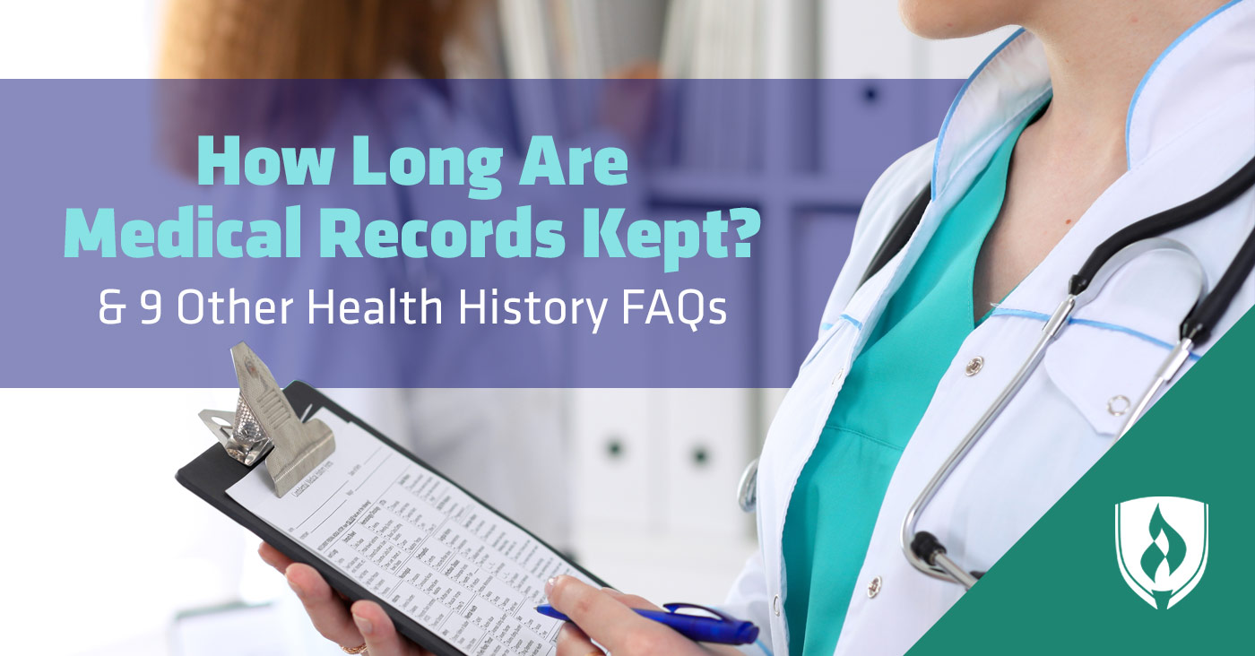 How Long Are Medical Records Kept And 9 Other Health History Faqs