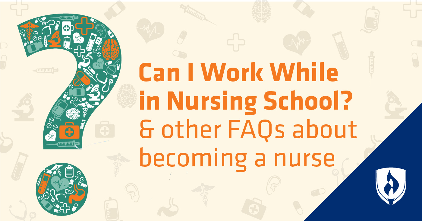 Can I Work While In Nursing School And 6 Other Faqs About Becoming