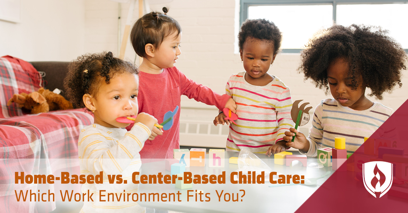 home based vs center based child care which work environment fits you