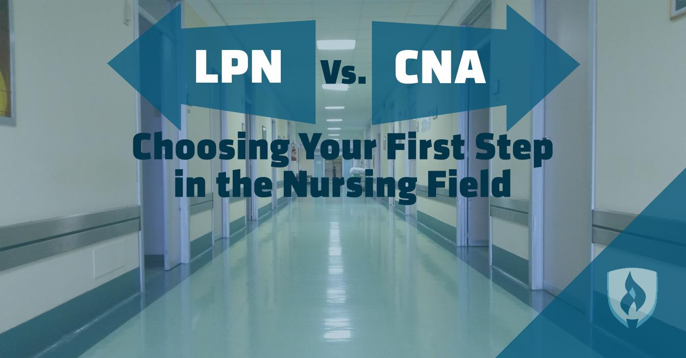 Lpn Vs Cna Choosing Your First Step In The Nursing Field